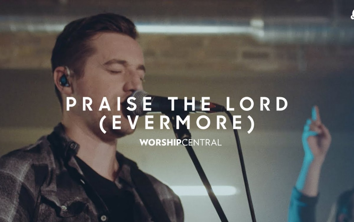 Praise the Lord (Evermore) Live - Worship Central